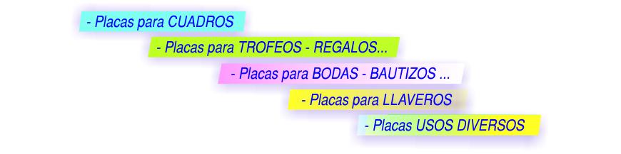 Placas grabadas para Cuadros, Pintores, Trofeos, Regalos, Bodas, Bautizos, Comuniones, Llaveros y otros